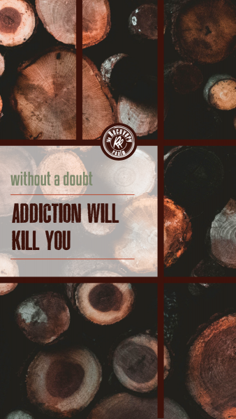 addiction will kill you