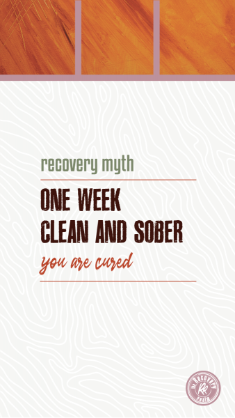 recovery myth one week clean and sober