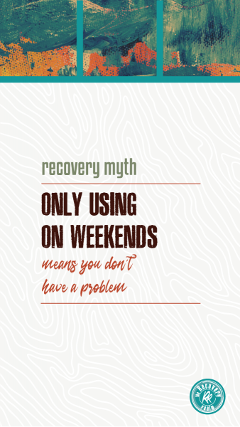 recovery myth only drink or use weekends