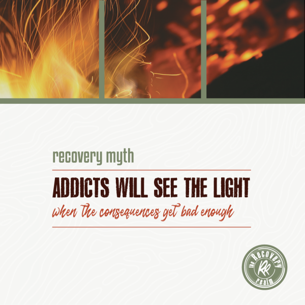 Recovery Myth addicts will stop consequences