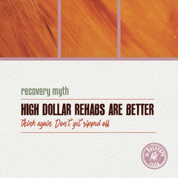 recovery myth high dollar rehabs