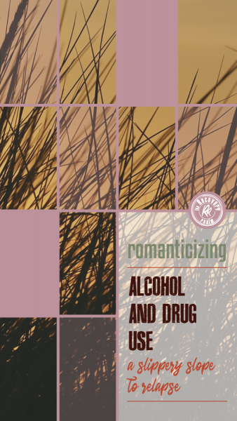 romanticizing alcohol and drug use relapse
