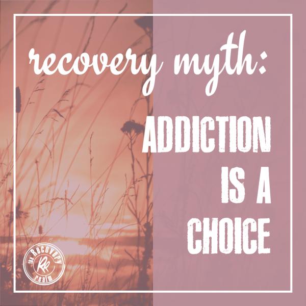 recovery myth: addiction is a choice